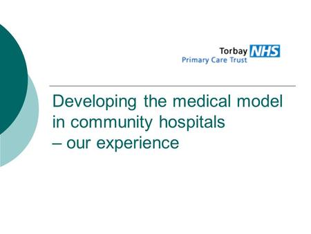 Developing the medical model in community hospitals – our experience.