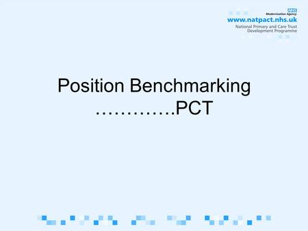 Position Benchmarking ………….PCT. Another Self Assessment? Uses the knowledge from the previous assessments to plot where the PCT is in implementing its.
