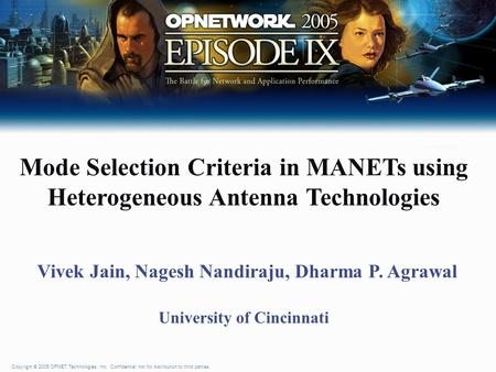 Copyright © 2005 OPNET Technologies, Inc. Confidential, not for distribution to third parties. Mode Selection Criteria in MANETs using Heterogeneous Antenna.
