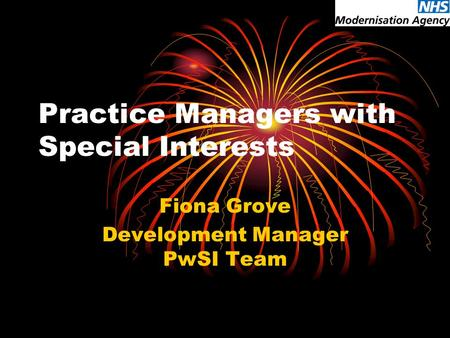 Practice Managers with Special Interests Fiona Grove Development Manager PwSI Team.
