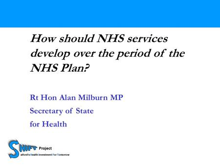 Project HIFT alfords Health Investment For Tomorrow Project HIFT alfords Health Investment For Tomorrow How should NHS services develop over the period.