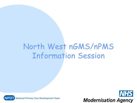 North West nGMS/nPMS Information Session. Programme 12.00 Registration and Lunch 12.30 Introduction 12.45 PMS Futures overview 13.30 nGMS overview 14.45.