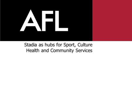 Stadia as hubs for Sport, Culture Health and Community Services.