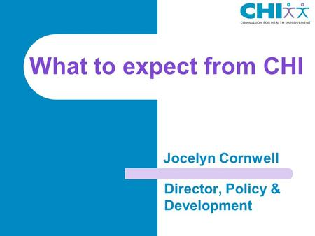 What to expect from CHI Director, Policy & Development Jocelyn Cornwell.