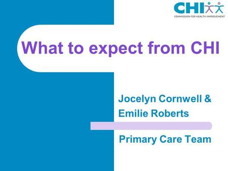 What to expect from CHI Primary Care Team Jocelyn Cornwell & Emilie Roberts.