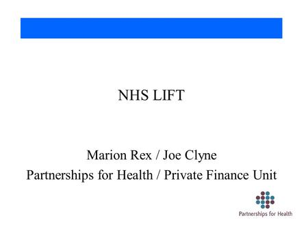 NHS LIFT Marion Rex / Joe Clyne Partnerships for Health / Private Finance Unit.