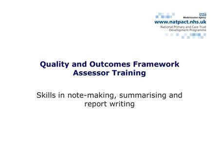 Skills in note-making, summarising and report writing Quality and Outcomes Framework Assessor Training.