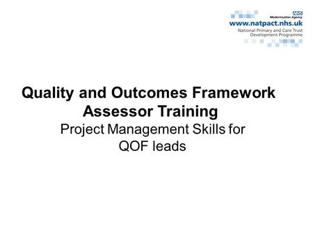 Project Management Skills for QOF leads Quality and Outcomes Framework Assessor Training.