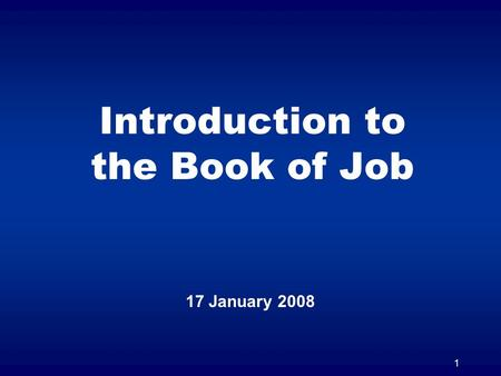 1 Introduction to the Book of Job 17 January 2008.