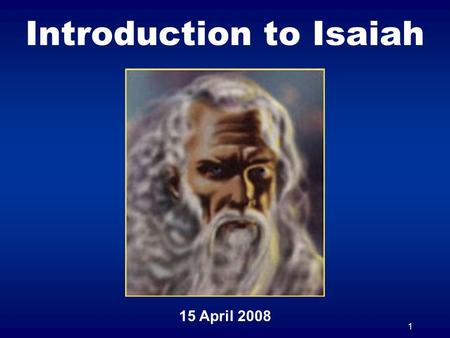 1 Introduction to Isaiah 15 April 2008. 2 Isaiahs Ministry Started at the end of Uzziahs reign (740-739 BC) Continued during Jothams reign (739-731 BC)
