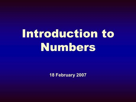Introduction to Numbers 18 February 2007. Numbers Named for the two numberings of the nation.