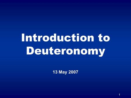 1 Introduction to Deuteronomy 13 May 2007. 2 Moses three final sermons 1.What God has done (Dt. 1:1 – 4:43) (Historical) 2.What God expected of Israel.