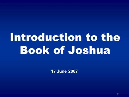 1 Introduction to the Book of Joshua 17 June 2007.