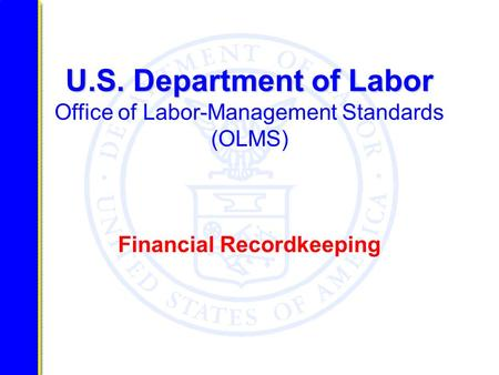 U.S. Department of Labor U.S. Department of Labor Office of Labor-Management Standards (OLMS) Financial Recordkeeping.