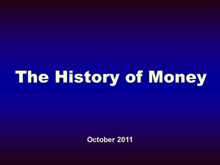 The History of Money October 2011. Why do we have money? Convenience It is often easier to use money than barter / trade Would you prefer to receive fish.