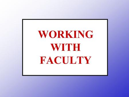 WORKING WITH FACULTY. Notification to faculty * To discuss course requirements & reasonable accommodations To indicate the accommodation needed.