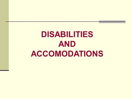DISABILITIES AND ACCOMODATIONS. Disabilities & Accommodations Section 504 & ADA Civil Rights Statutes do not: Mandate affirmative action Create special.