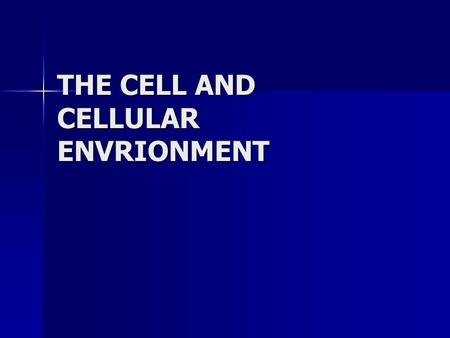 THE CELL AND CELLULAR ENVRIONMENT. Cell Basic structural unit of all plants and animals A membrane enclosing a thick fluid and a nucleus Specialized to.