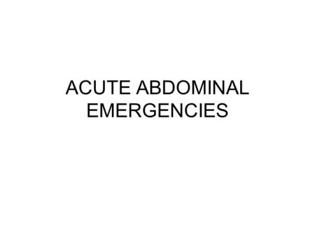 ACUTE ABDOMINAL EMERGENCIES. Abdominal Anatomy and Physiology Abdominal pain and distress Abdominal conditions.