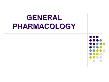 GENERAL PHARMACOLOGY. Definition of pharmacology The study of drugs.