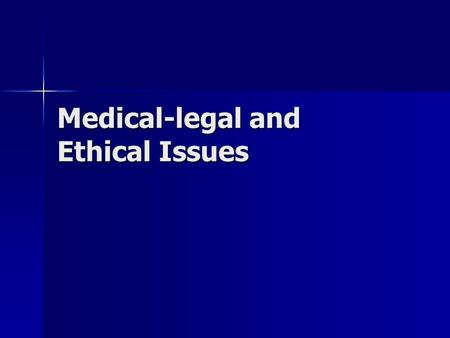 Medical-legal and Ethical Issues. Legal duties and ethical responsibilities Liability / legal responsibilities Perform systematic patient assessment.