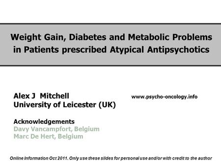 Alex J Mitchell www.psycho-oncology.info University of Leicester (UK) Acknowledgements Davy Vancampfort, Belgium Marc De Hert, Belgium Weight Gain, Diabetes.
