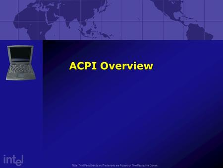 Note: Third Party Brands and Trademarks are Property of Their Respective Owners. ACPI Overview.