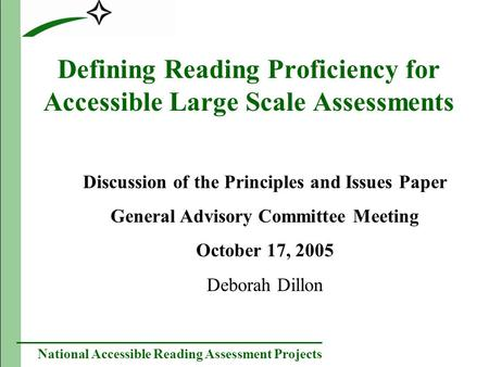 National Accessible Reading Assessment Projects Defining Reading Proficiency for Accessible Large Scale Assessments Discussion of the Principles and Issues.