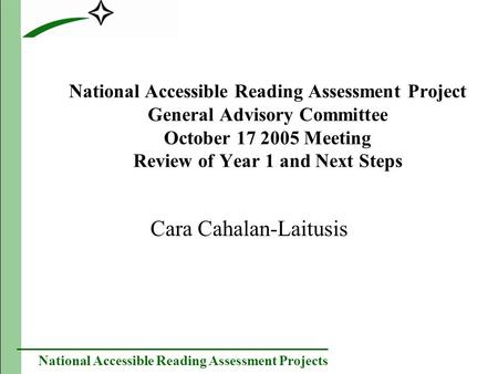 National Accessible Reading Assessment Projects National Accessible Reading Assessment Project General Advisory Committee October 17 2005 Meeting Review.