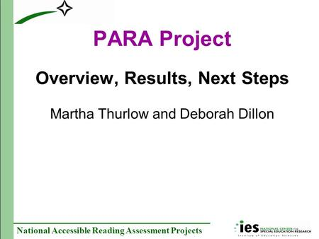 PARA Project Overview, Results, Next Steps Martha Thurlow and Deborah Dillon National Accessible Reading Assessment Projects.