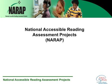 National Accessible Reading Assessment Projects National Accessible Reading Assessment Projects (NARAP)