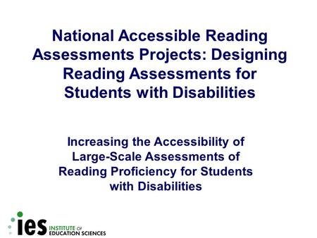 Increasing the Accessibility of Large-Scale Assessments of Reading Proficiency for Students with Disabilities National Accessible Reading Assessments Projects: