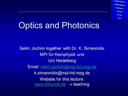 Optics and Photonics Selim Jochim together with Dr. K. Simeonidis MPI für Kernphysik und Uni Heidelberg