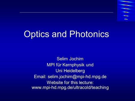 Optics and Photonics Selim Jochim MPI für Kernphysik und Uni Heidelberg   Website for this lecture: