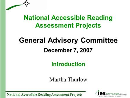 National Accessible Reading Assessment Projects National Accessible Reading Assessment Projects General Advisory Committee December 7, 2007 Introduction.