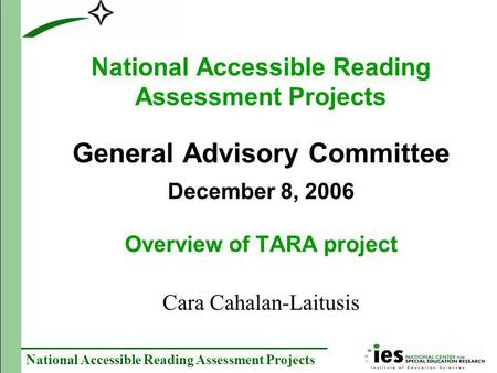 National Accessible Reading Assessment Projects National Accessible Reading Assessment Projects General Advisory Committee December 8, 2006 Overview of.