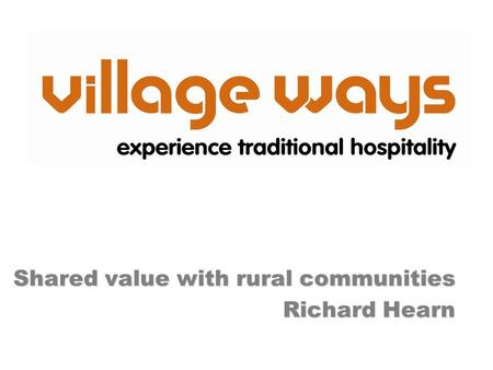 Shared value with rural communities Richard Hearn.
