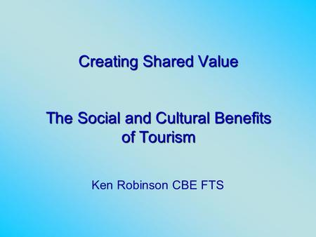 Creating Shared Value The Social and Cultural Benefits of Tourism