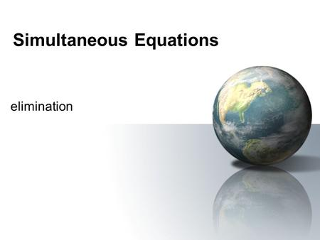Simultaneous Equations elimination. What are they? Simply 2 equations –With 2 unknowns –Usually x and y To SOLVE the equations means we find values of.