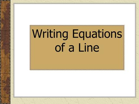 Writing Equations of a Line. Various Forms of an Equation of a Line. Gradient-Intercept Form Standard Form Point-Gradient Form.