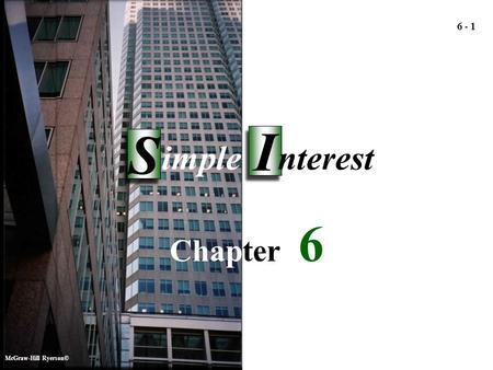 McGraw-Hill Ryerson© Simple Interest Simple Interest 6 6 6 - 1 Chapter 6 McGraw-Hill Ryerson© I I S S imple nterest.