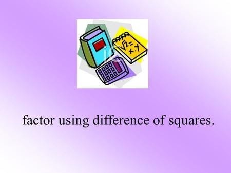factor using difference of squares.