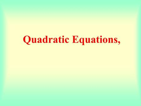 Quadratic Equations, Solving a Quadratic Equation by factorization by graphical method by taking square roots by quadratic equation.