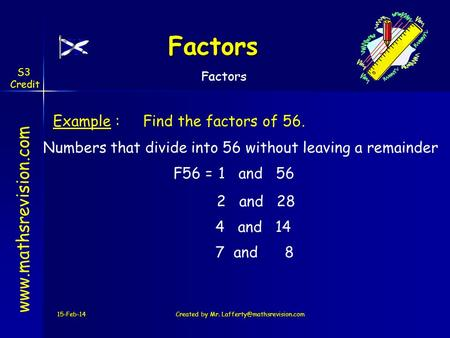 Factors S3 Credit Factors Example :	Find the factors of 56.
