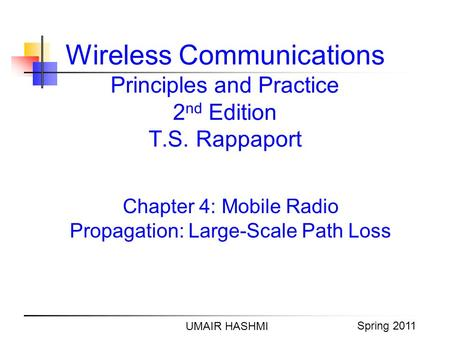 M. Junaid Mughal 2006 Wireless Communications Principles and Practice 2 nd Edition T.S. Rappaport Chapter 4: Mobile Radio Propagation: Large-Scale Path.