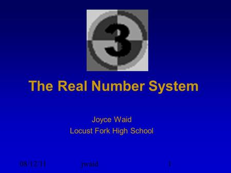 08/12/11jwaid1 The Real Number System Joyce Waid Locust Fork High School.