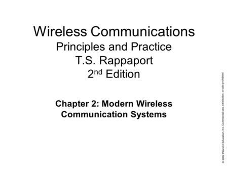 © 2002 Pearson Education, Inc. Commercial use, distribution, or sale prohibited. Wireless Communications Principles and Practice T.S. Rappaport 2 nd Edition.