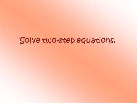 Solve two-step equations.