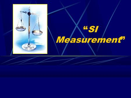 SI Measurement. International System of Units Metric system is now revised and named as the International System of Units (SI), as of 1960 It has simplicity,