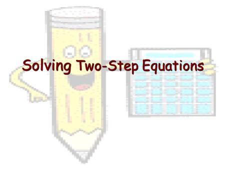 Solving Two-Step Equations. What is a Two-Step Equation? An equation written in the form Ax + B = C.